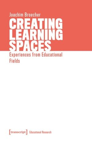 Broecher, Joachim. Creating Learning Spaces. 1st ed. Bielefeld: Transcript Verlag, 2019. Accessed November 19, 2020. https://openresearchlibrary.org.